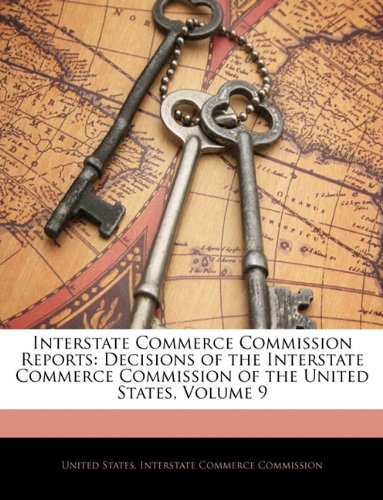 Interstate Commerce Commission Reports: Decisions of the Interstate Commerce Commission of the United States, Volume 9