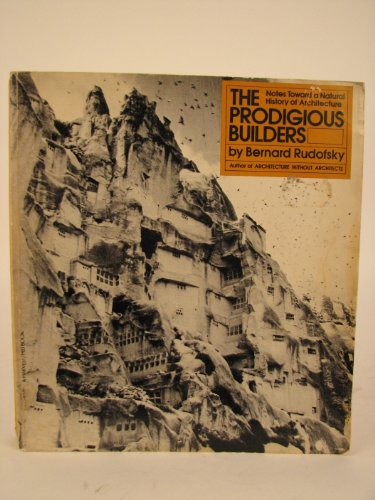 THE PRODIGIOUS BUILDERS: Notes Toward a Natural History of Architecture