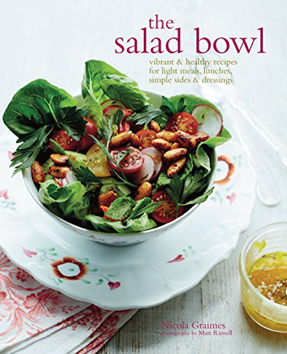 The Salad Bowl: Vibrant and Healthy Recipes for Main Courses, Simple Sides and Dressings by Nicola Graimes