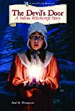 The Devil's Door: A Salem Witchcraft Story (Historical Fiction Adventures) (0766033872) by Paul B. Thompson .