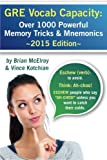 GRE Vocab Capacity: 2015 Edition - Over 1,000 Powerful Memory Tricks and Mnemonics