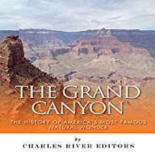 The Grand Canyon: The History of America's Most Famous Natural Wonder (       UNABRIDGED) by Charles River Editors Narrated by John Gagnepain