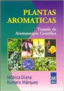 Plantas aromaticas/ Aromatic Plants: Tratado De Aromaterapia