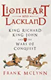 Lionheart and Lackland: King Richard, King John and the Wars of Conquest (0224062441) by McLynn, Frank
