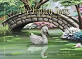 The Hidden Swan; A Tale of an Ugly Duckling's Journey to Learn his True Identity and Ways You Can Too!!!