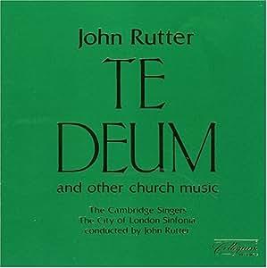 John Rutter:  Te Deum and other church music