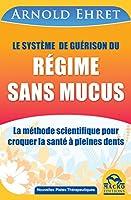 Le syst�me de gu�rison du r�gime sans mucus: Une m�thode scientifique de nutrition