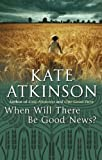 Kate Atkinson When Will There Be Good News?: (Jackson Brodie)