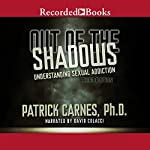 Out of the Shadows: Understanding Sexual Addiction | Patrick Carnes