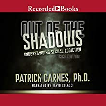Out of the Shadows: Understanding Sexual Addiction Audiobook by Patrick Carnes Narrated by David Colacci