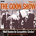 Goon Show, Volume 30: Well Known in Concentric Circles  by Spike Milligan, Larry Stephens Narrated by Spike Milligan, Harry Secombe, Peter Sellers