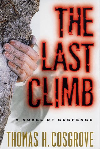 Last Climb: A Novel of Suspence, Thomas H. Cosgrove