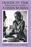 img - for During My Time: Florence Edenshaw Davidson, A Haida Woman book / textbook / text book