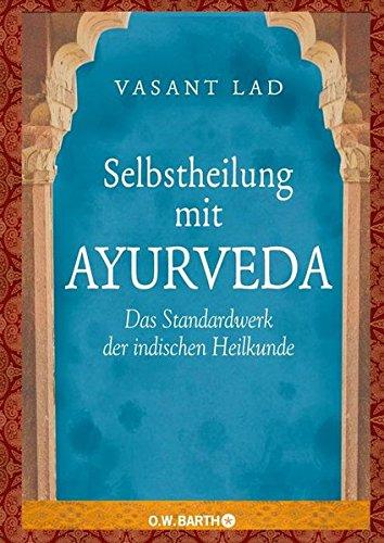 Selbstheilung mit Ayurveda: Das Standardwerk der indischen Heilkunde