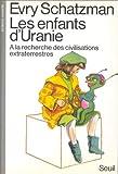 Les enfants d'Uranie: A la recherche des civilisations extraterrestres (Science ouverte) (French Edition) (2020090945) by Schatzman, Evry L