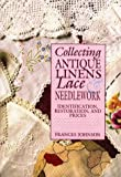 Collecting Antique Linens, Lace and Needlework, Identification, Restoration, and Prices