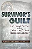 img - for Survivor's Guilt: The Secret Service and the Failure to Protect President Kennedy book / textbook / text book