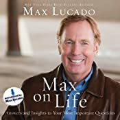 Max on Life: Answers and Insights to Your Most Important Questions | [Max Lucado]