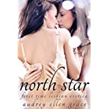 North Star (First Time Lesbian Erotica) ~ Audrey Ellen Grace