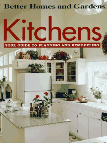Kitchens: Your Guide to Planning and Remodeling, Better Homes and Gardens Books