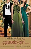 Gossip Girl: I Will Always Love You: A Gossip Girl novel (Gossip Girl Novels)