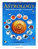 Astrology Made Simple And Easy to Understand (Volume 1)