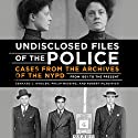 Undisclosed Files of the Police: Cases from the Archives of the NYPD from 1831 to the Present Audiobook by Bernard Whalen, Philip Messing, Robert Mladinich Narrated by Peter Ganim