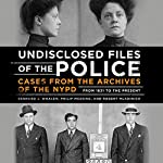 Undisclosed Files of the Police: Cases from the Archives of the NYPD from 1831 to the Present | Bernard Whalen,Philip Messing,Robert Mladinich