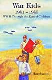 War Kids: 1941-1945: WW II Through the Eyes of Children