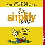 Simplify Your Life - Endlich mehr Zeit haben | Marion Küstenmacher,Werner Tiki Küstenmacher