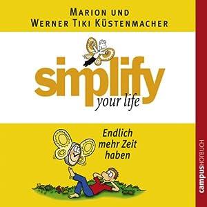 Simplify Your Life - Endlich mehr Zeit haben Hörbuch
