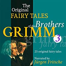 25 Original Fairy Tales (The Original Fairy Tales of the Brothers Grimm 3) Audiobook by  Brothers Grimm Narrated by Jürgen Fritsche