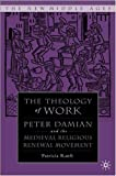 img - for The Theology of Work: Peter Damian and the Medieval Religious Renewal Movement (The New Middle Ages) book / textbook / text book