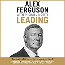 Leading: Learning from Life and My Years at Manchester United (       UNABRIDGED) by Alex Ferguson, Michael Moritz Narrated by James Macpherson, Simon Slater