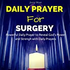 Daily Prayer for Surgery: Powerfull Daily Prayer to Reveal God's Power and Strength in Your Life Hörbuch von Jerry West Gesprochen von: David Deighton