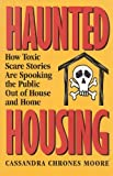 img - for Haunted Housing: How Toxic Scare Stories are Spooking the Public Out of House and Home by Moore, Cassandra Chrones (1997) Hardcover book / textbook / text book