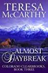 Almost Daybreak: Book 3 (Colorado Cle...