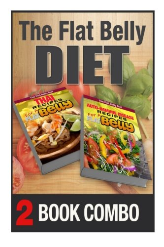 Auto-Immune Disease Recipes for a Flat Belly and Thai Recipes for a Flat Belly: 2 Book Combo (The Flat Belly Diet ) by Mary Atkins