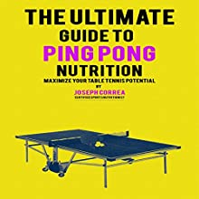 The Ultimate Guide to Ping Pong Nutrition: Maximize Your Table Tennis Potential (       UNABRIDGED) by Joseph Correa Narrated by Andrea Erickson