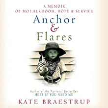 Anchor and Flares: A Memoir of Motherhood, Hope, and Service (       UNABRIDGED) by Kate Braestrup Narrated by Kate Braestrup