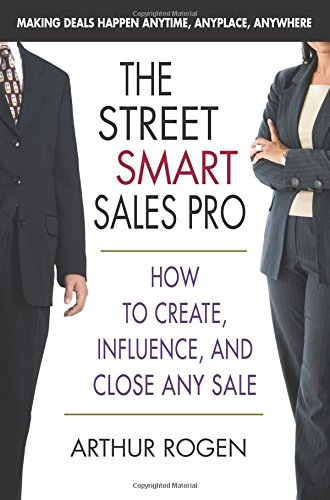 Street Smart Sales Pro: How to Create, Influence and Close Any Sale