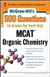 McGraw-Hill's 500 MCAT Organic Chemis...