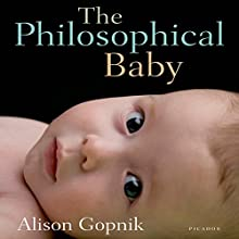 The Philosophical Baby: What Children's Minds Tell Us About Truth, Love and the Meaning of Life Audiobook by Alison Gopnik Narrated by Elisabeth Rodgers