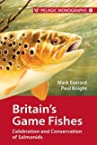 Britain's Game Fishes: 1: Celebration and Conservation of Salmonids (1907807357) by Everard, Dr. Mark