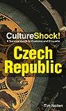 CultureShock! Czech Republic: A Survival Guide to Customs and Etiquette (Cultureshock Czech Republic: A Survival Guide to Customs & Etiquettete) (0761454780) by Nollen, Tim