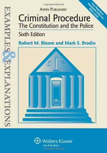Criminal Procedure: The Constitution and the Police:...