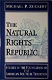 The Natural Rights Republic: Studies in the Foundation of the American Political Tradition (Frank M. Covey, Jr. Loyola Lectures in Political Analysis)