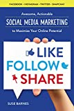 Social Media Marketing: Like, Follow, Share - Social Media Marketing to Maximize Your Online Potential