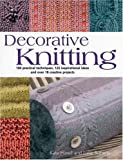 img - for Decorative Knitting: 100 Practical Techniques, 200 Inspirational Ideas and 18 Creative Projects book / textbook / text book