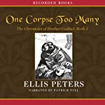 One Corpse Too Many: The Second Chronicle of Brother Cadfael (       UNABRIDGED) by Ellis Peters Narrated by Patrick Tull